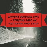 Winter Driving Travel Tips – Staying Safe in the Snow and Cold