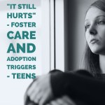 """It Still Hurts"" – Foster Care and Adoption Triggers – Teens"
