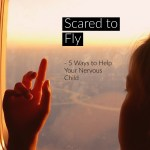 Scared to Fly – 5 Ways to Help Your Nervous Child