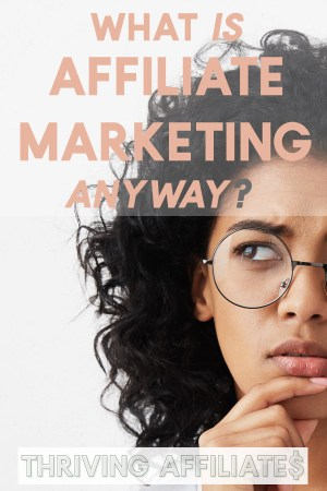 What is affiliate marketing, anyway? And how can bloggers make money with it? #thrivingaffiliates #affiliatemarketing