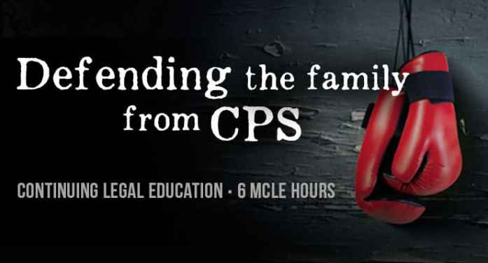 defending the family from CPS - THSC Continuing Legal Education