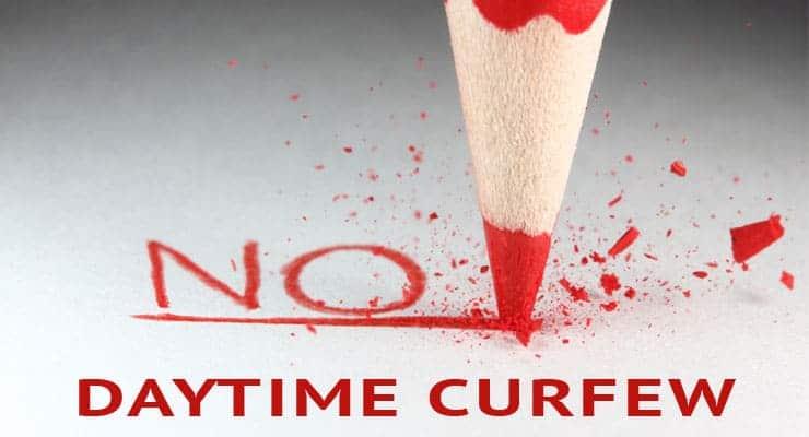 no to daytime curfew