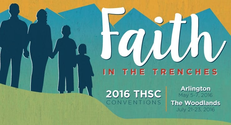 THSC Conventions - Faith in the Trenches - Arlington May 5-7,2016 - The Woodlands - July 21-23, 2016