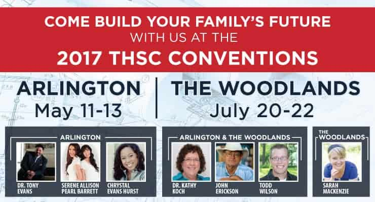 2017 THSC Conventions - Come Build Your Family's Future - Arlington May 11-13, The Woodlands July 20-22