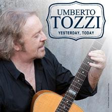 Umberto Tozzi - Yesterday Today MILANO - Biglietti