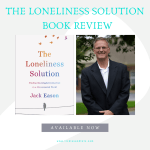 Book Review – The Loneliness Solution – {Finding Meaningful Connection in a Disconnected World}