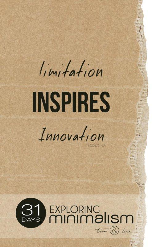 Limitation inspires innovation. ~Tico&Tina | 31 Days Exploring Minimalism | minimalist living, simple living