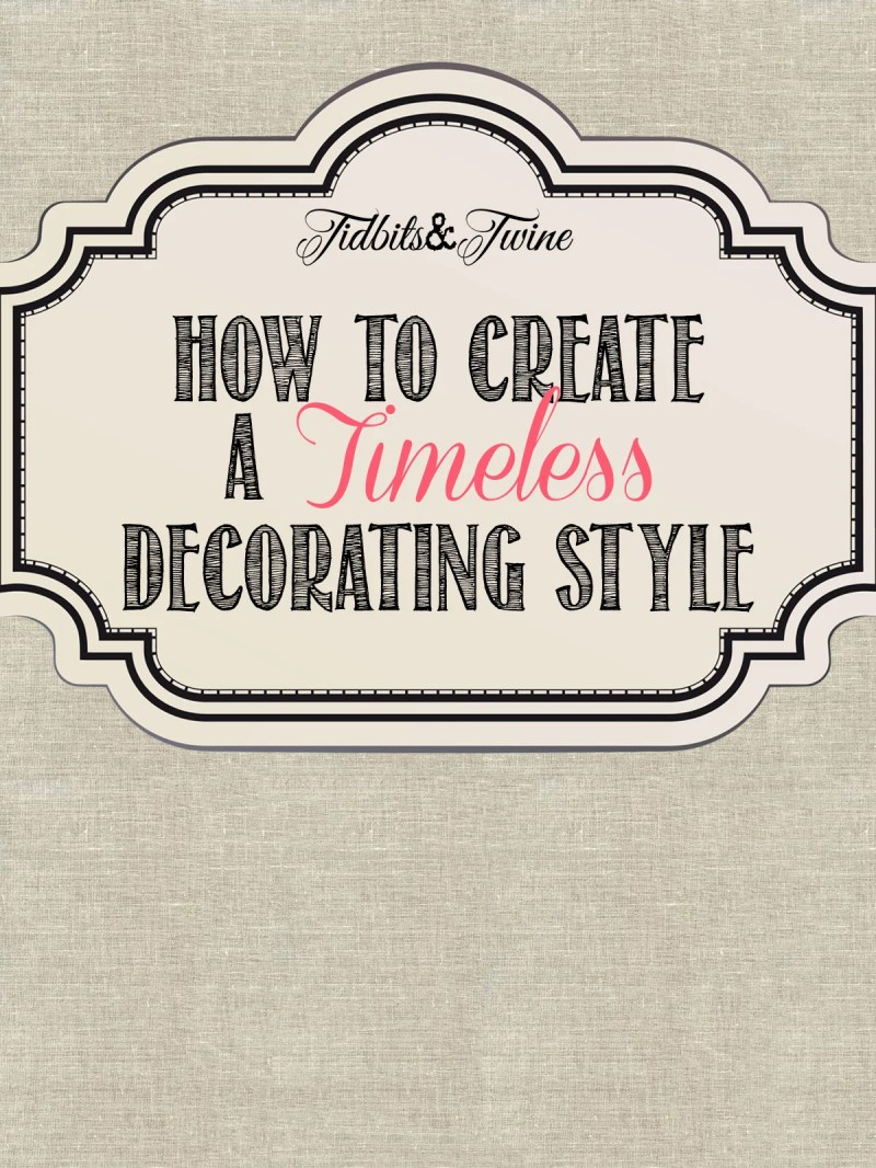 How To Achieve A Timeless Decorating Style Tidbits Twine