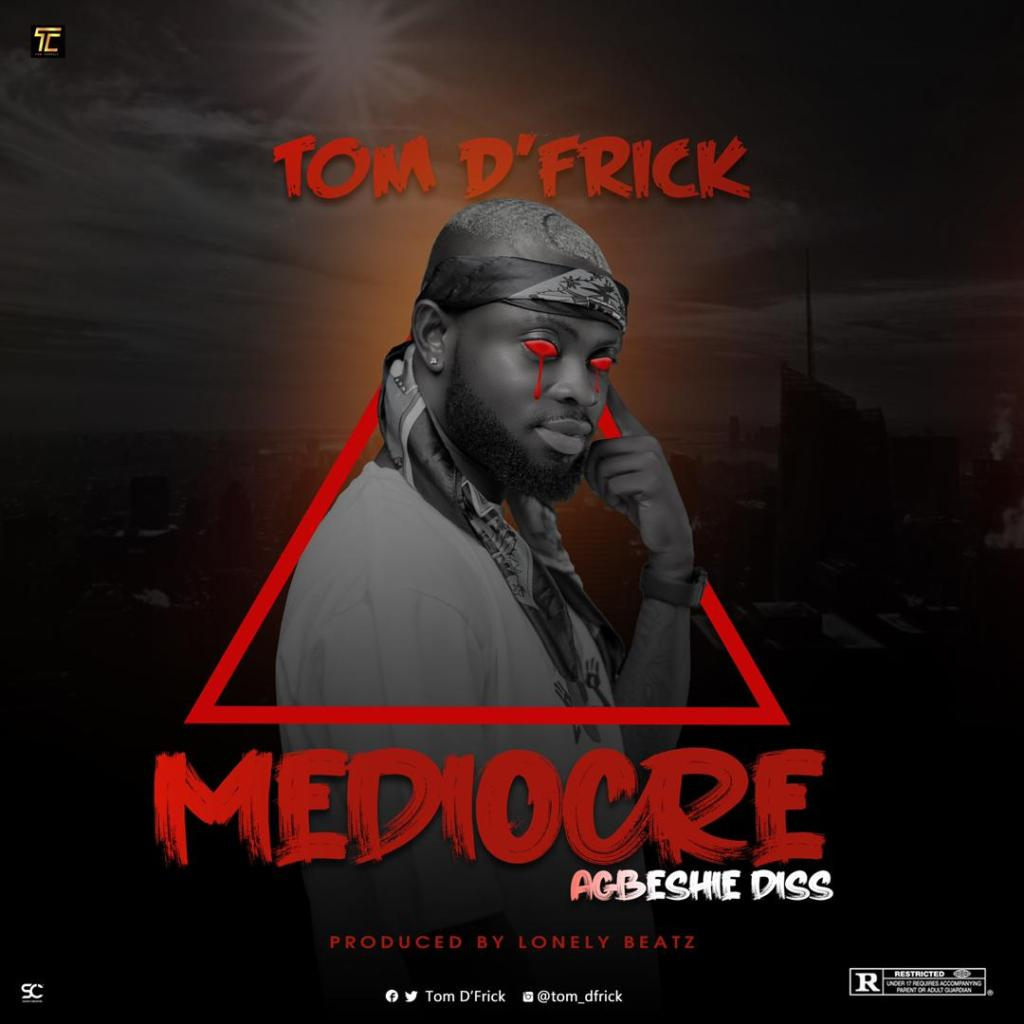 """Ghanaian rapper and 89 hitmaker Tom D'Frick, with another wave tune dubbed """"Mediocre"""" (Agbeshie Diss) tossing shoot on hardly on rappers in the game, and the song was produced by Lonely Beatz"""