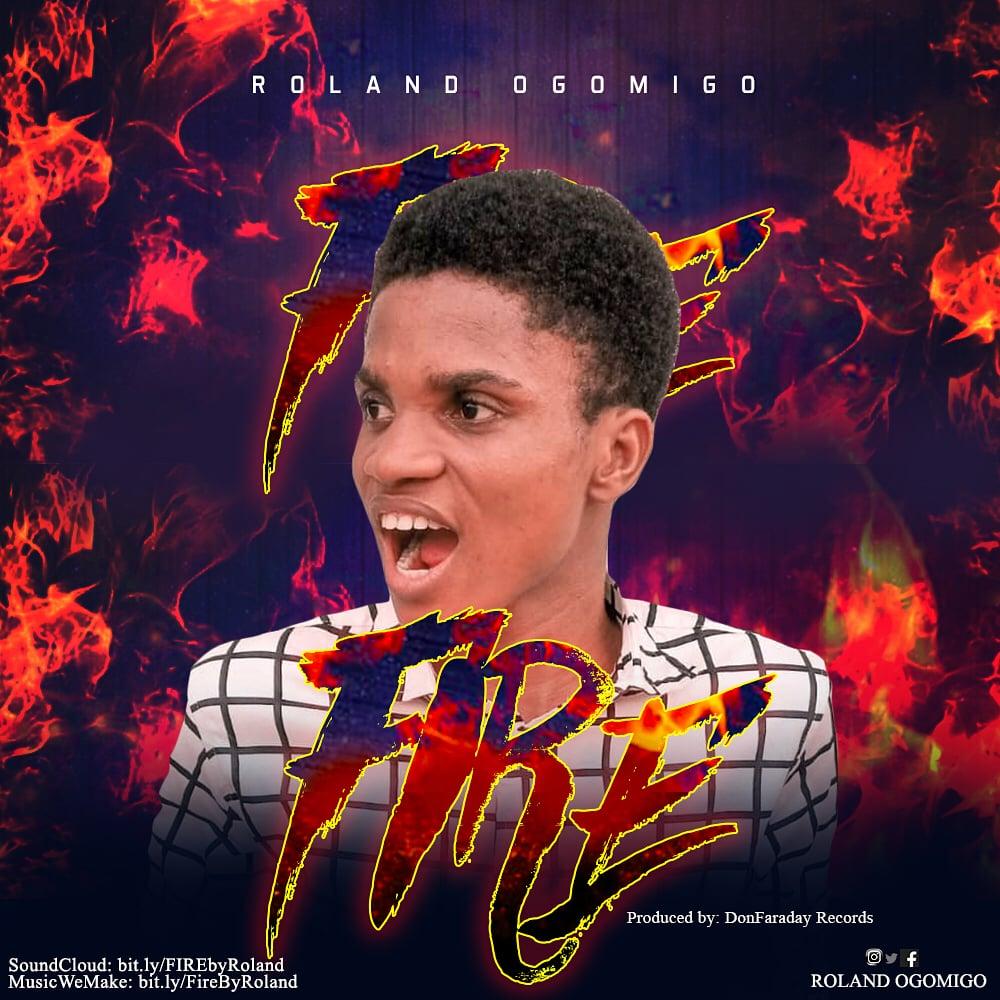 Roland Ogomigo - Fire (Prod. By DonFaraday Records)