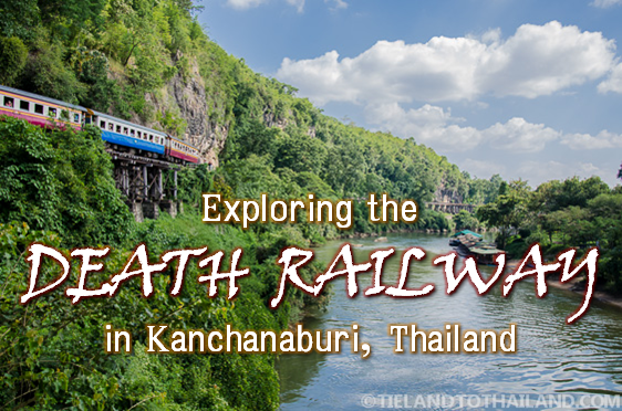 Exploring the Death Railway in Kanchanaburi Thailand Tieland to