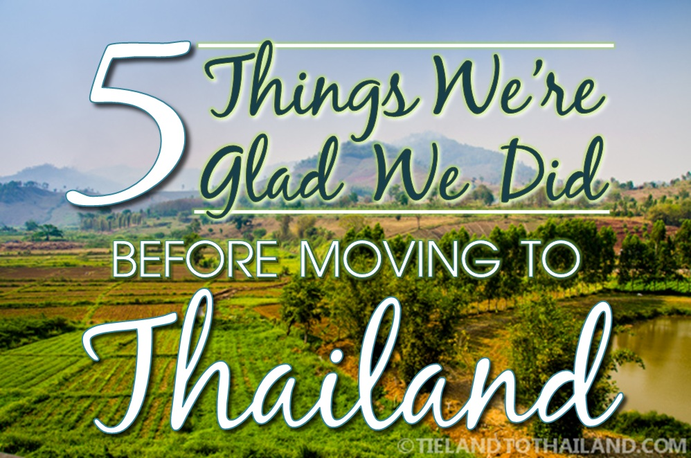 5 Things We're Glad We Did Before Moving to Thailand