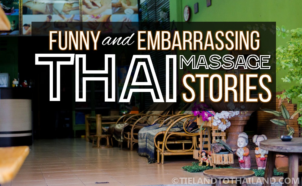 Funny And Embarrassing Thai Massage Stories Tieland To Thailand