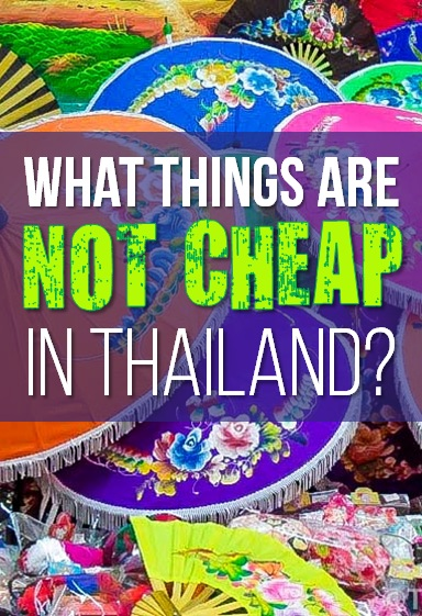What things are not cheap in Thailand? You may be surprised to hear that some things are expense! | Tieland to Thailand