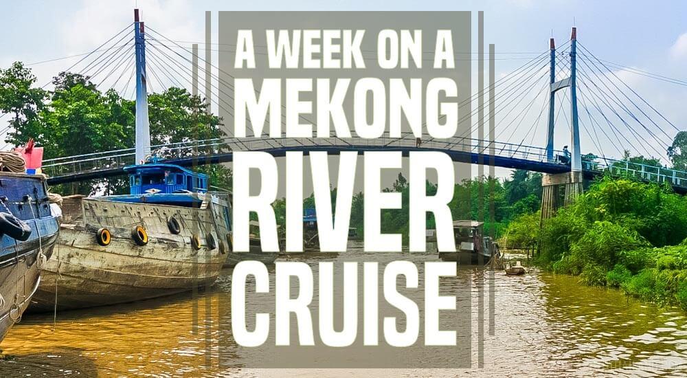 A Week on a Mekong River Cruise