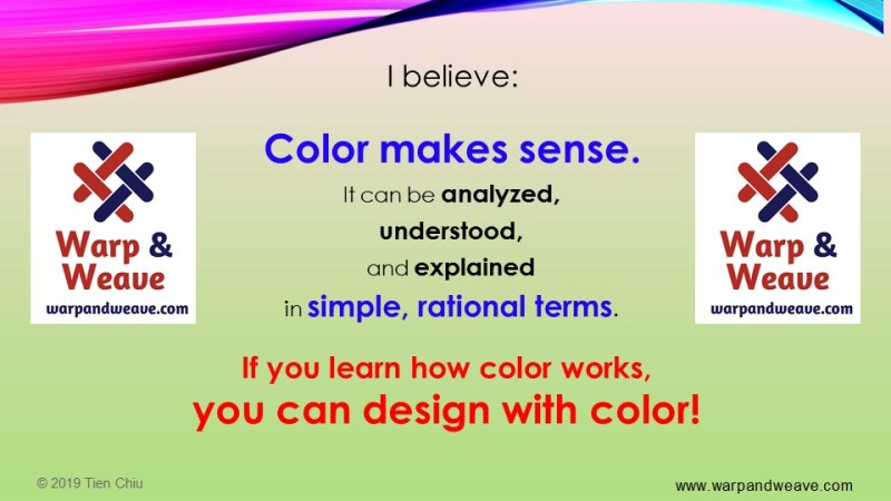 "slide text: ""I believe color makes sense. It can be analyzed, understood, and explained in simple, rational terms. If you learn how color works, you can design with color!"""
