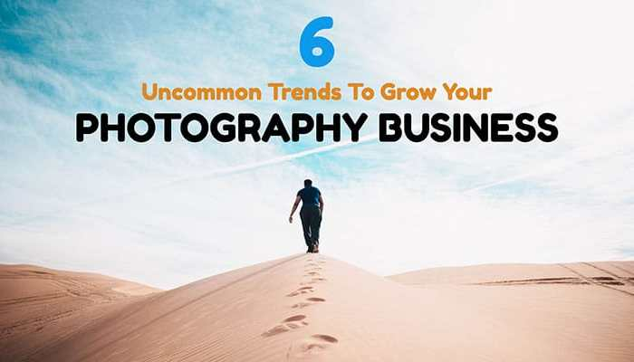 6 Uncommon Trends To Grow Your Photography Business