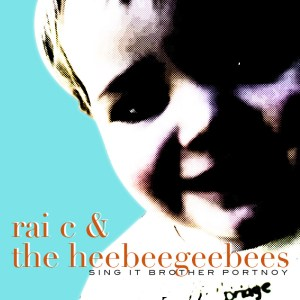 Rai C & the HeeBeeGeeBees - Sing It Brother Portnoy