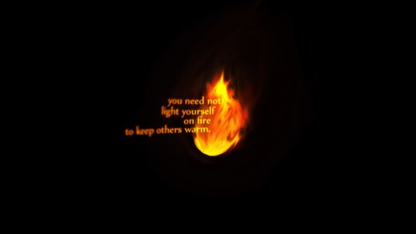 you need not light yourself on fire to keep others warm 1024x576 you need not light yourself on fire to keep others warm