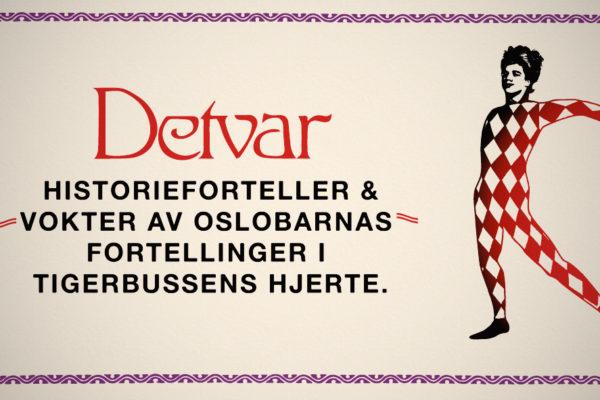 Detvar: Historieforteller & vokter av Oslobarnas fortellinger i Tigerbussens hjerte.