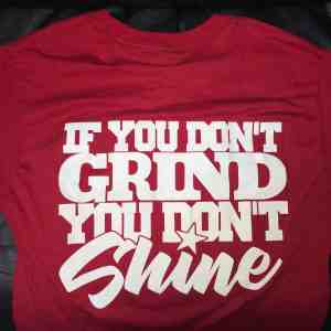 If you Don't Grind, You Don't Shine Tee