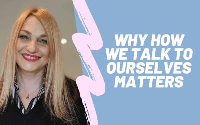 Why How we Talk to Ourselves Matters