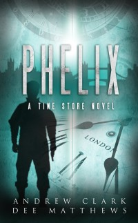 Book cover for Phelix - A Time Store novel by Andrew Clark and Dee Matthews