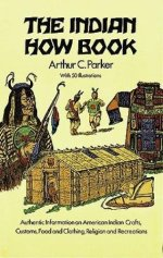 The Indian How Book by Arthur Parker