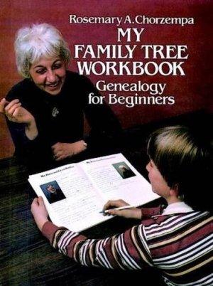 My Family Tree Workbook: Genealogy for Beginners by Rosemary Chorzempa