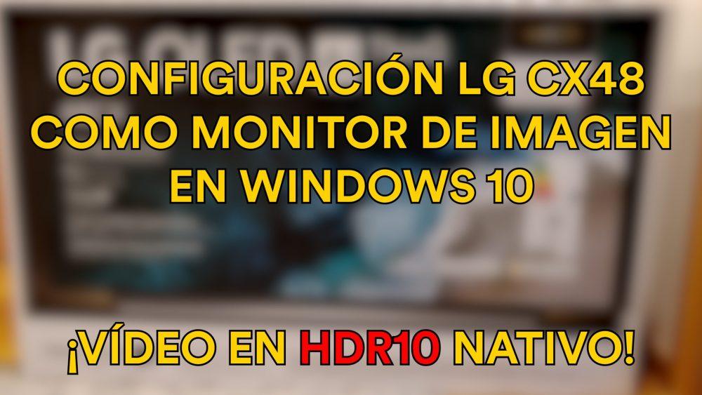 [GUÍA] Configuración de LG CX48 y Windows 10 para trabajar en HDR