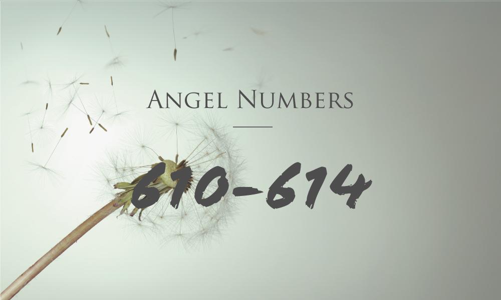 エンジェルナンバー 610, 611, 612, 613, 614の意味と数秘術