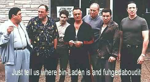 The Sopranos... Just tell us where bin-Laden is and fuhgedaboudit...