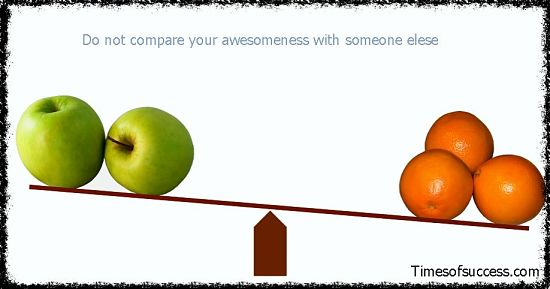 do not compare your awesomness