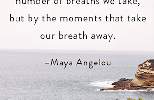 the moments that take our breath away maya angelou