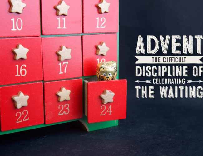 Advent: The Difficult Discipline of Celebrating the …