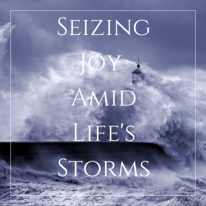 Seizing Joy Amid Life's Storms