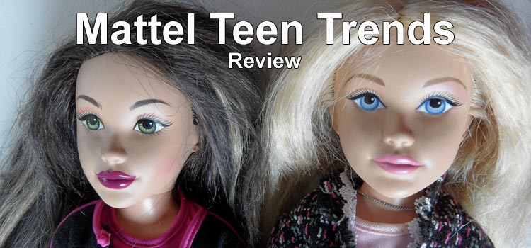 Mattel Teen Trends Dolls - a Review