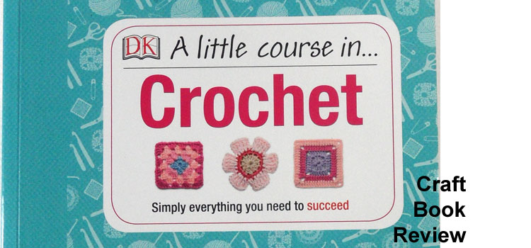 Dorling Kindersley Little Course in Crochet Book Review