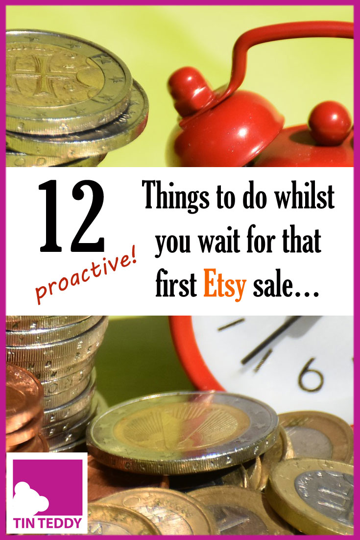 Listed some items on Etsy?  No sales yet?  Here are 12 things you can do whilst you wait for that elusive first sale - that hopefully will speed it up!  Don't be patient - be proactive! #etsy #etsyselling #crafts #folksy #craftselling