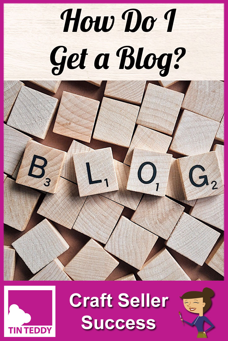 How do I get a blog to use for my craft business?  What is the difference between hosted and self-hosted blogs?  Which is right for me?  Listen to the podcast or read the article.  How Do I Get a Blog - Craft Seller Success Podcast 002 on the Tin Teddy Blog.