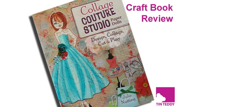 Collage Couture Studio Paper Dolls by Julie Nutting – Craft Book Review