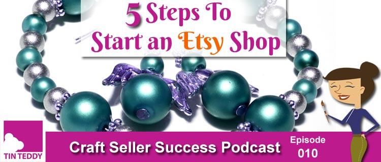 5 Steps to Start an Etsy Shop - Craft Seller Success Podcast Episode 10