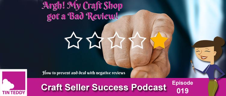 Argh! My Craft Shop Got a Bad Review - Craft Seller Success Podcast Episode 019