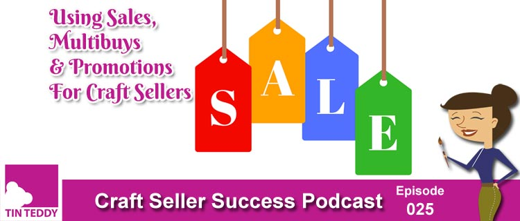Promotions, Sales and Multibuys for Craft Sellers – Craft Seller Success Podcast Ep 25