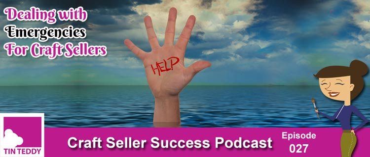 Dealing With Emergencies for Craft Sellers – Craft Seller Success Podcast Ep. 27