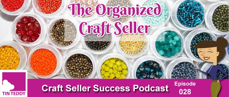 The Organized Craft Seller - Craft Seller Success Podcast Episode 28