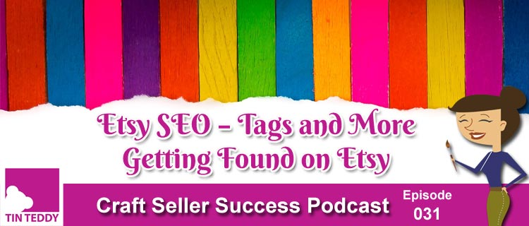 Etsy SEO – Tags and More – Getting Found on Etsy
