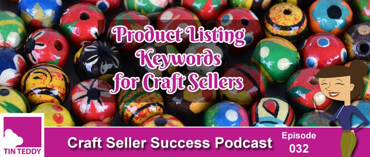 Product Listing Keywords for Craft Sellers – Craft Seller Success Podcast Ep 32