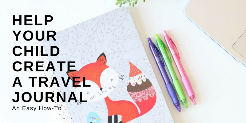 Help Your Child Create a Travel Journal