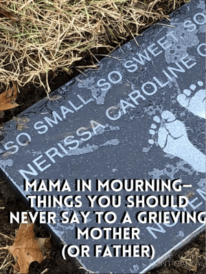 A Mama In Mourning–Things You Should Never Say to A Grieving Mother (or Father)